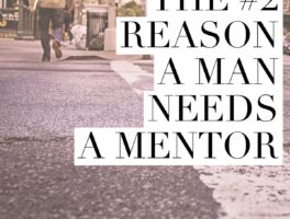 Reason #2 a man needs a mentor – Wisdom