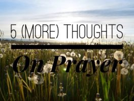 5 (More) Thoughts on Prayer