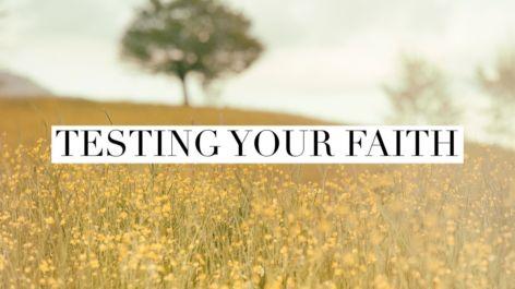 Testing Your Faith