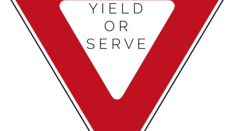 Yielding Isn't Serving