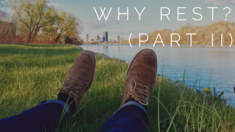 Why Rest (Part II)