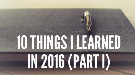 10 Things I Learned in 2016 (Part I)