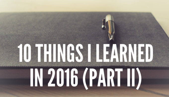 10 Things I Learned in 2016 (Part II)