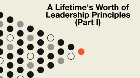 A Lifetime's Worth of Leadership Principles (Part I)