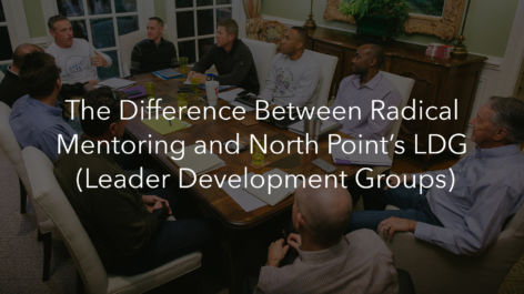 The Difference Between Radical Mentoring and North Point's LDG (Leader Development Groups)