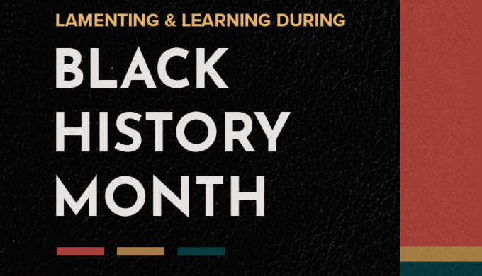 Lamenting and Learning During Black History Month